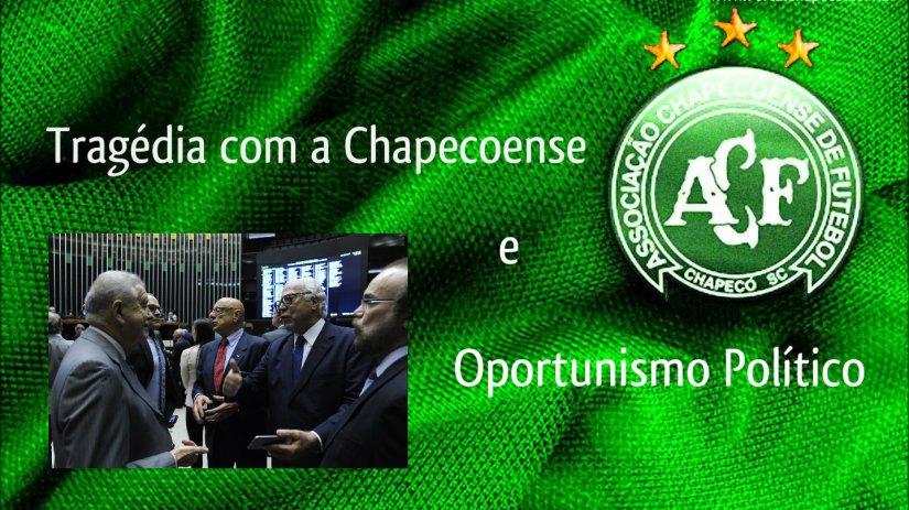 Tragédia com a Chapecoense e oportunismopolítico